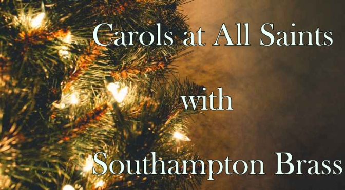 Carols at All Saints' with Southampton Brass Sunday 16th 6.30pm