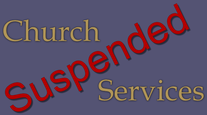 All Church Services Suspended Until Further Notice